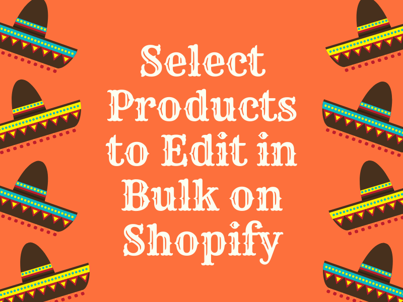 Select Products to Edit in Bulk on Shopify