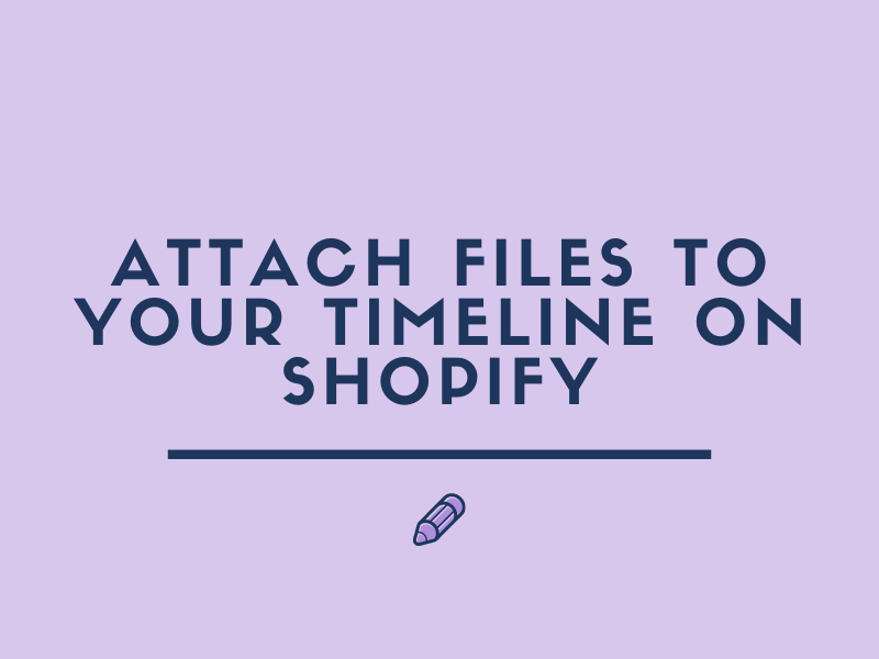 Attach Files to your Timeline on Shopify