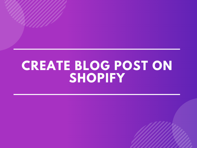 Create blog posts on Shopify