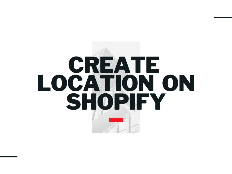How to create location on Shopify