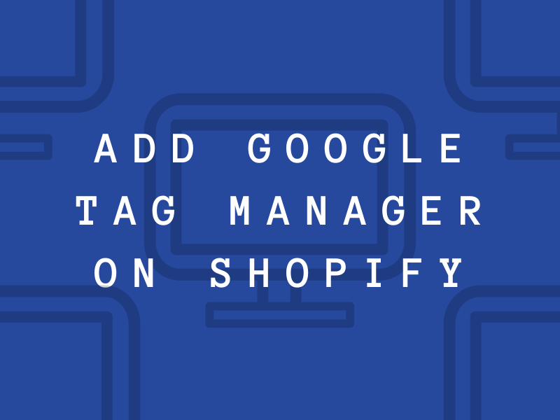 How to add Google Tag Manager on Shopify