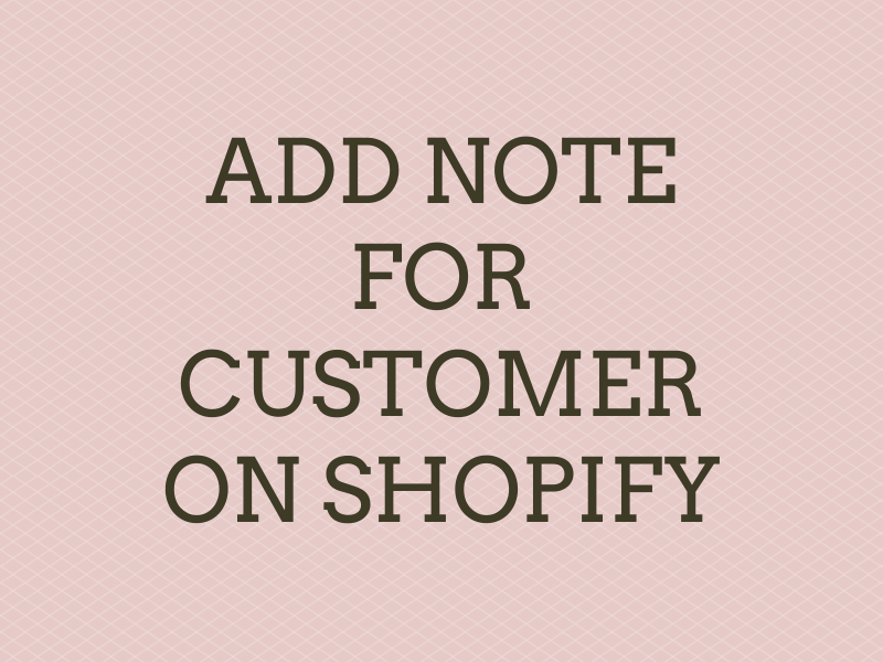 How to add note for customer on Shopify