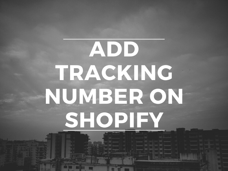 Tracking number - How to add a tracking number on Shopify.