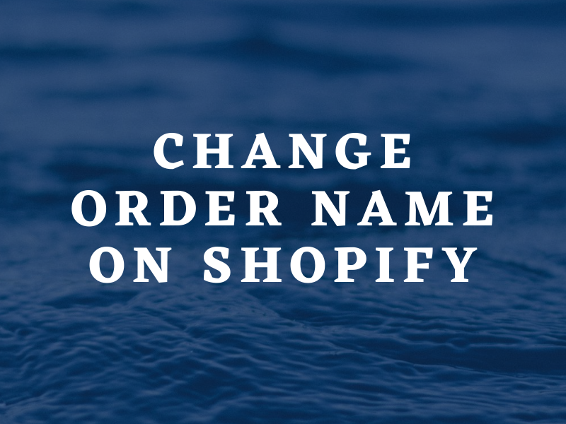 Order name - How to change the order name on Shopify
