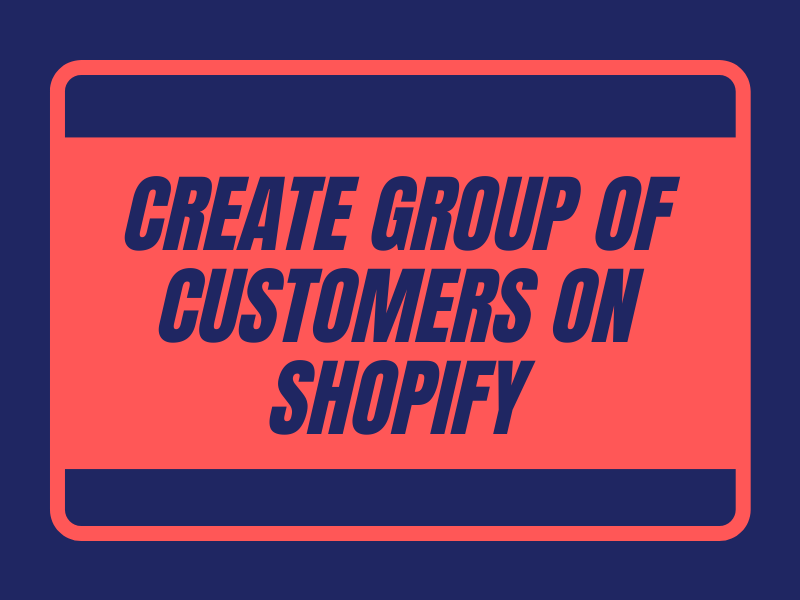 How to create group of customers on Shopify