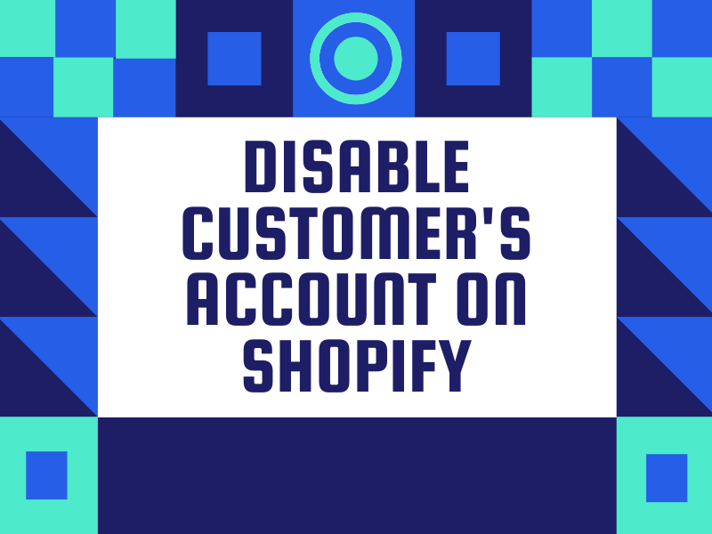 How to disable customer's account on Shopify