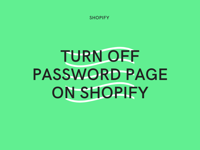 How to turn off password page on Shopify