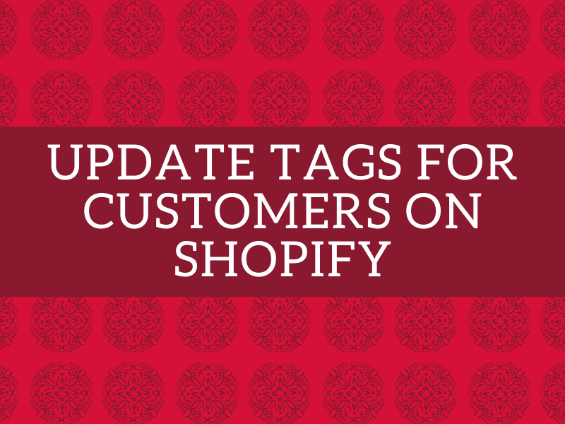 How to update tags for customers on Shopify