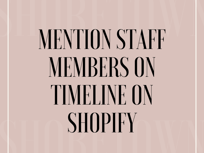 Mention Staff Members on Timeline on Shopify - A simple guide