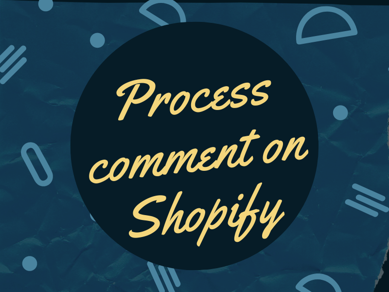 Process comment on Shopify