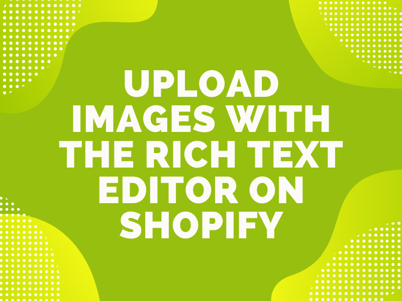 Upload images with the Rich Text Editor on Shopify