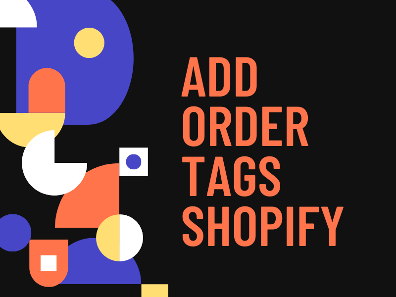 Tag - How to add tags for Shopify Orders