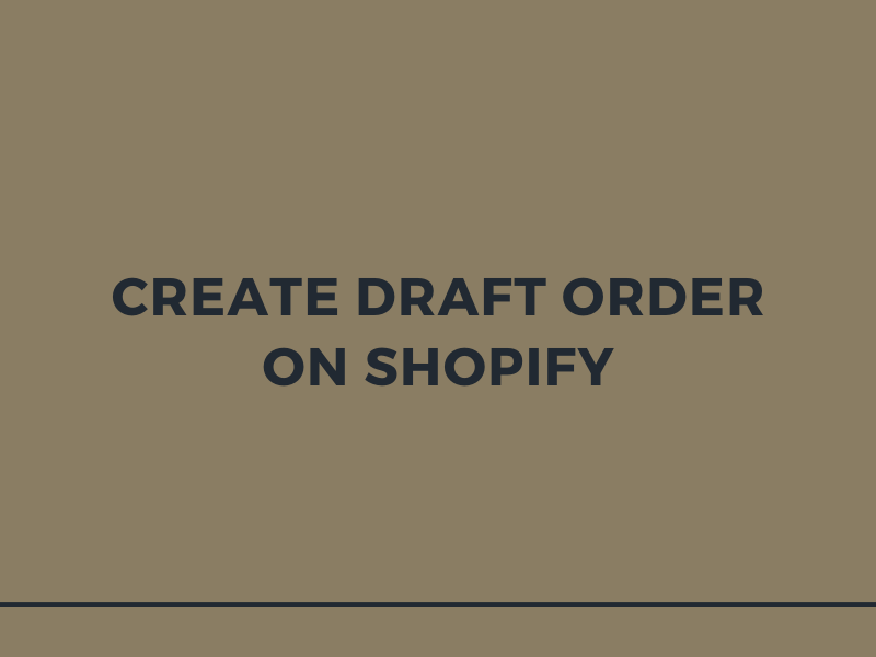 How to create draft orders on Shopify