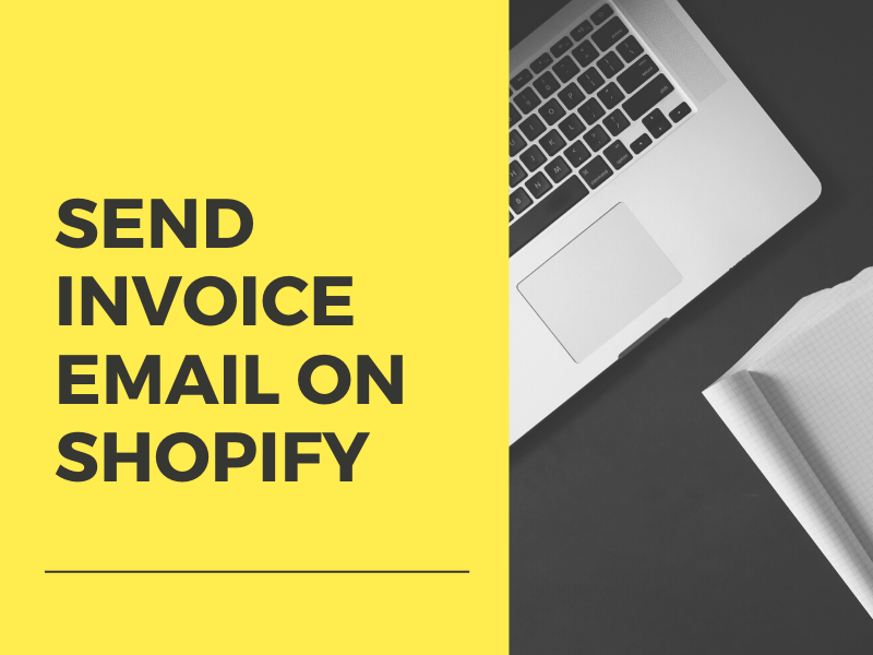 Email invoices- How to email invoices to your customer Shopify